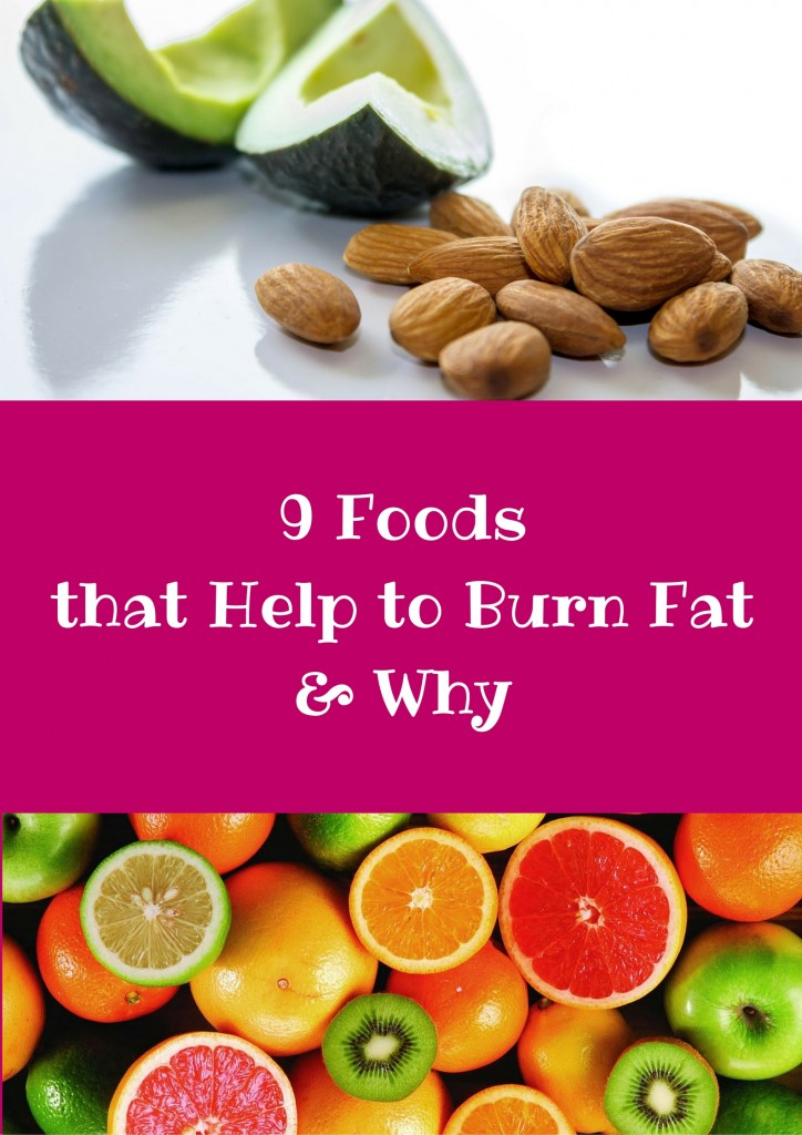 9 Foods that Help to Burn Fat& Why