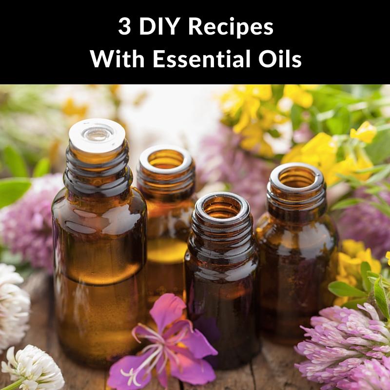 3 DIY Recipes With Essential Oils