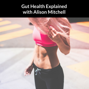 gut health explained - podcast with alison mitchell