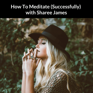 how to meditate podcast with sharee james